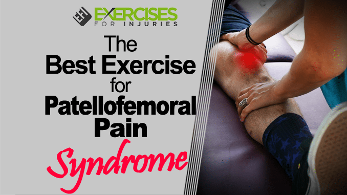 The Best Exercise For Patellofemoral Pain Syndrome