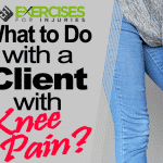 What to Do with a Client with Knee Pain?