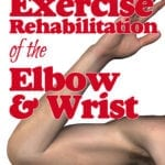 Exercise Rehabilitation of the Elbow and Wrist