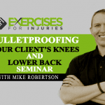Bulletproofing Your Client's Knees and Lower Back Seminar with Mike Robertson