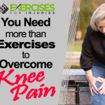 You Need More Than Exercises to Overcome Knee Pain