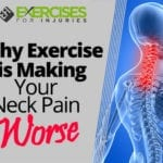 Why Exercise is Making Your Neck Pain Worse