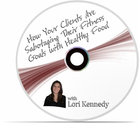 How are your clients sabotaging their fitness goals with healthy food with Lori Kennedy-CD