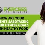 How Are Your Clients Sabotaging Their Fitness Goals with Healthy Food with Lori Kennedy