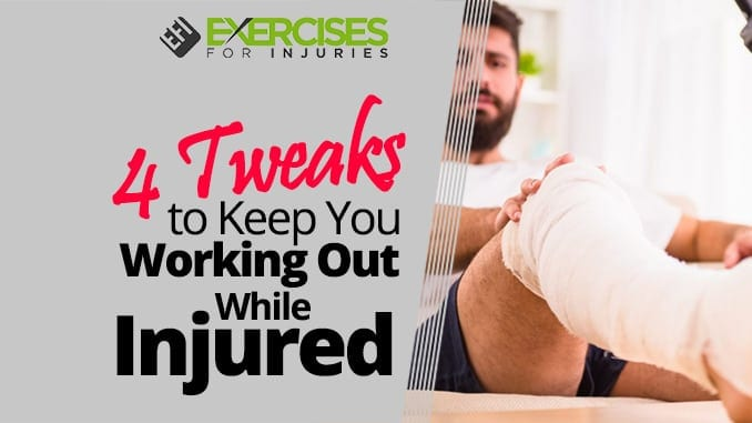 4 Tweaks To Keep You Working Out While Injured