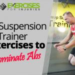 3 Suspension Trainer Exercises to Dominate Abs