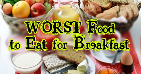 misc81 3 WORST Food to Eat for Breakfast WORST Food to Eat for Breakfast