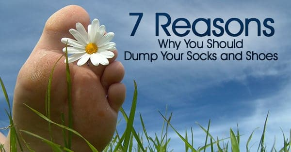 7 Reasons Why You Should Dump Your Socks and Shoes
