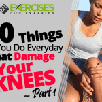 10 Things You Do Everyday that Damage Your Knees – Part 1