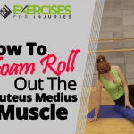 How To Foam Roll Out The Gluteus Medius Muscle