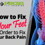 How to Fix Your Feet In Order to Fix Your Back Pain