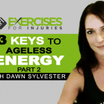 3 Keys to Ageless Energy with Dawn Sylvester – Part 2