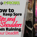 How to Keep Sore Hips and Shoulders from Ruining Your Deadlift